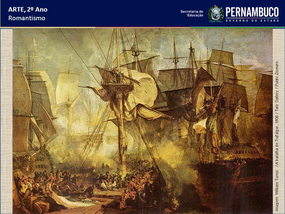 ARTE, 2º Ano Romantismo Imagem: William Turner / A batalha de Trafalgar, 1806 / Tate Gallery / Public Domain.