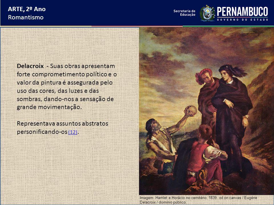 ARTE, 2º Ano Romantismo Delacroix - Suas obras apresentam forte comprometimento político e o valor da pintura é assegurada pelo uso das cores, das luz