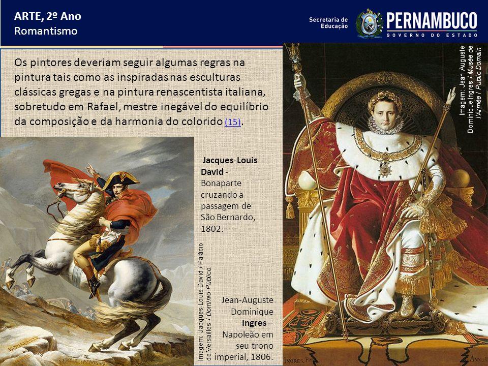 ARTE, 2º Ano Romantismo Os pintores deveriam seguir algumas regras na pintura tais como as inspiradas nas esculturas clássicas gregas e na pintura ren