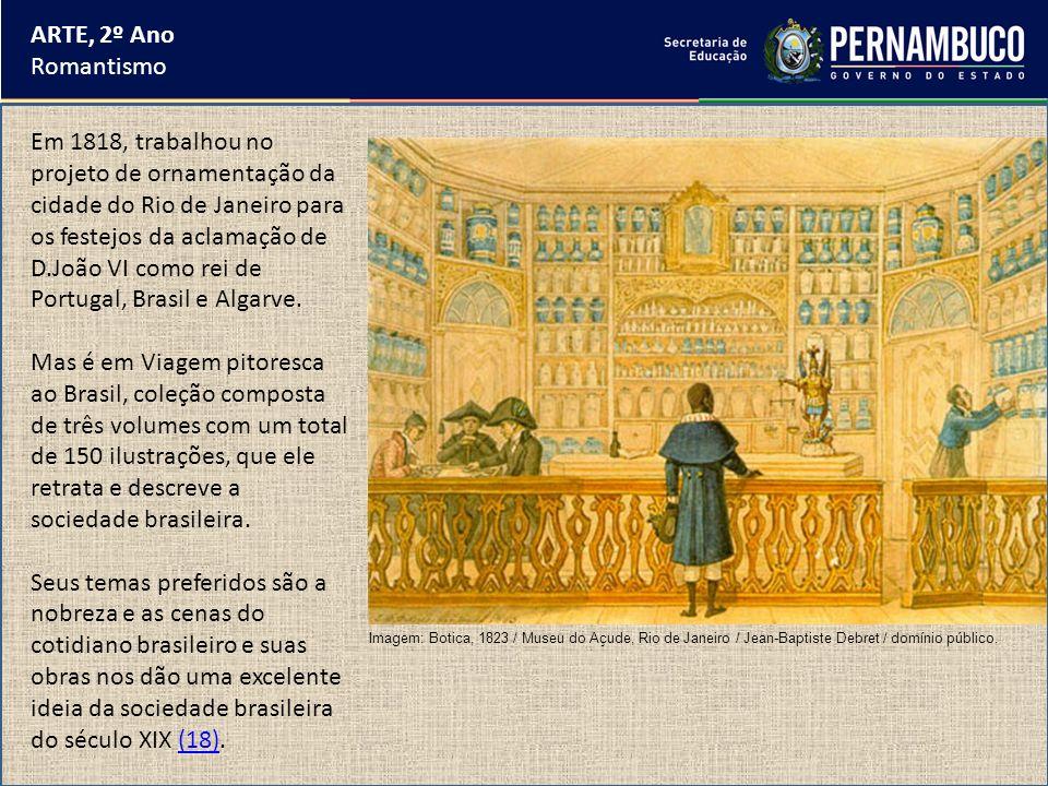 ARTE, 2º Ano Romantismo Em 1818, trabalhou no projeto de ornamentação da cidade do Rio de Janeiro para os festejos da aclamação de D.João VI como rei