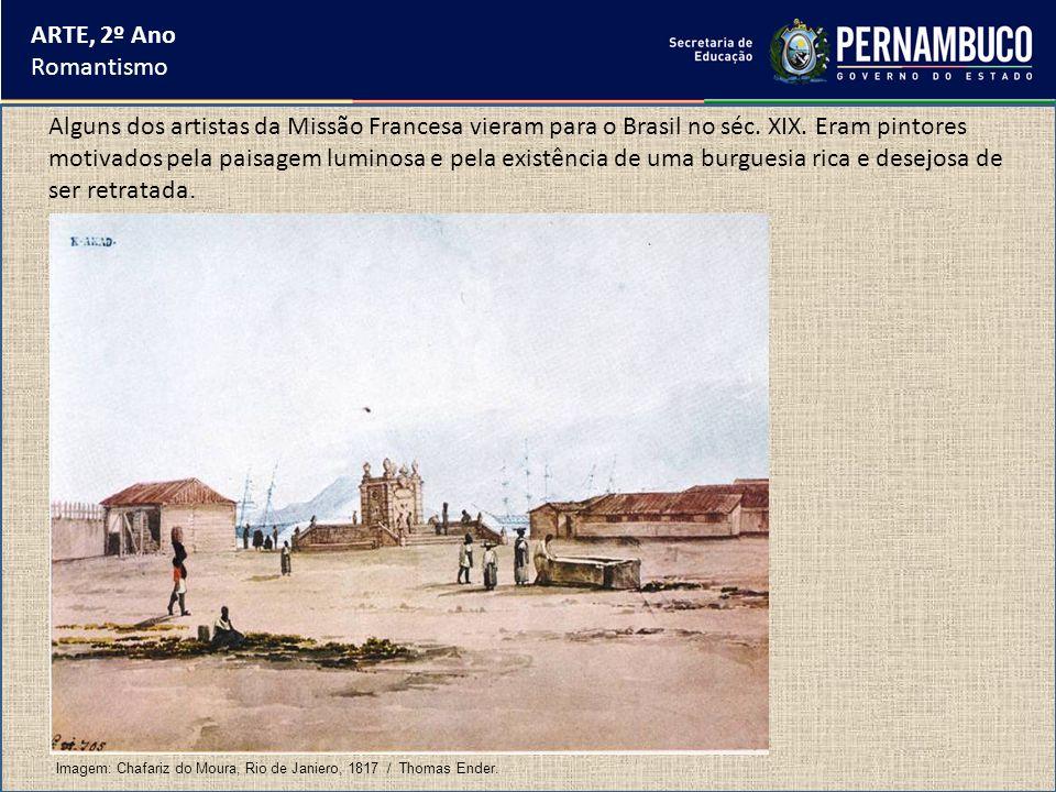 ARTE, 2º Ano Romantismo Alguns dos artistas da Missão Francesa vieram para o Brasil no séc. XIX. Eram pintores motivados pela paisagem luminosa e pela