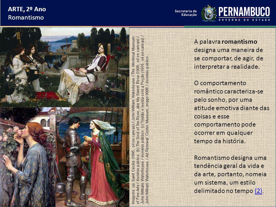 ARTE, 2º Ano Romantismo A palavra romantismo designa uma maneira de se comportar, de agir, de interpretar a realidade. O comportamento romântico carac