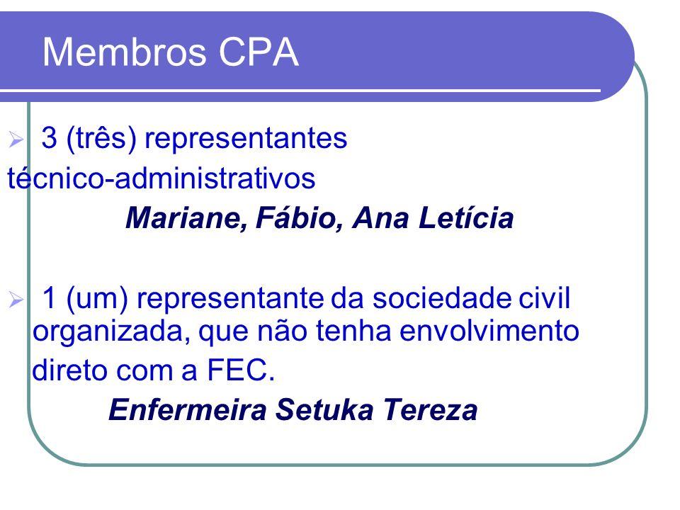 Membros CPA 3 (três) representantes técnico-administrativos Mariane, Fábio, Ana Letícia 1 (um) representante da sociedade civil organizada, que não te