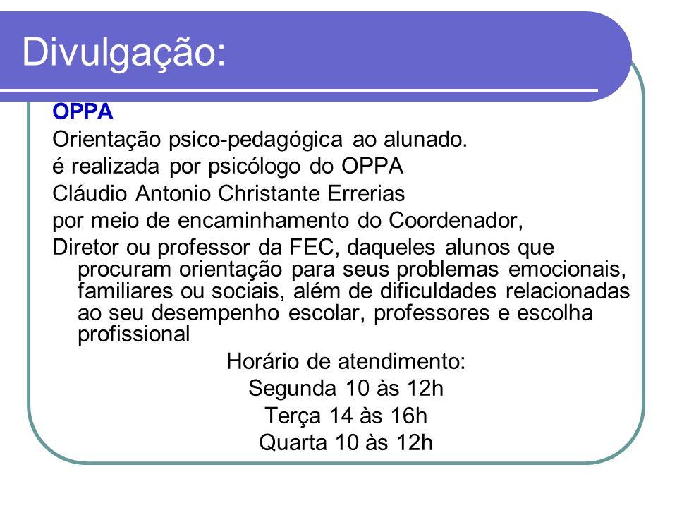 Divulgação: OPPA Orientação psico-pedagógica ao alunado. é realizada por psicólogo do OPPA Cláudio Antonio Christante Errerias por meio de encaminhame