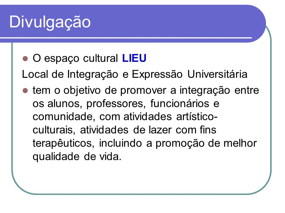 Divulgação O espaço cultural LIEU Local de Integração e Expressão Universitária tem o objetivo de promover a integração entre os alunos, professores,