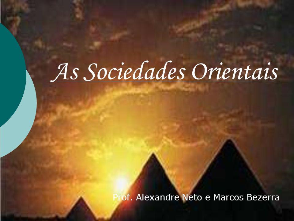As Sociedades Orientais Prof. Alexandre Neto e Marcos Bezerra