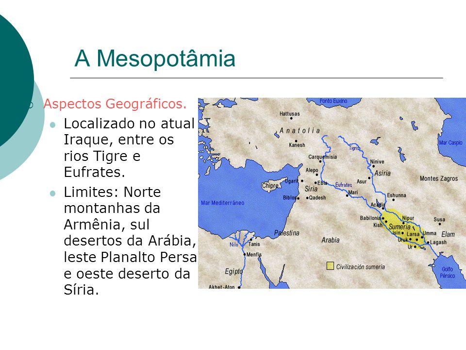 A Mesopotâmia Aspectos Geográficos. Localizado no atual Iraque, entre os rios Tigre e Eufrates. Limites: Norte montanhas da Armênia, sul desertos da A
