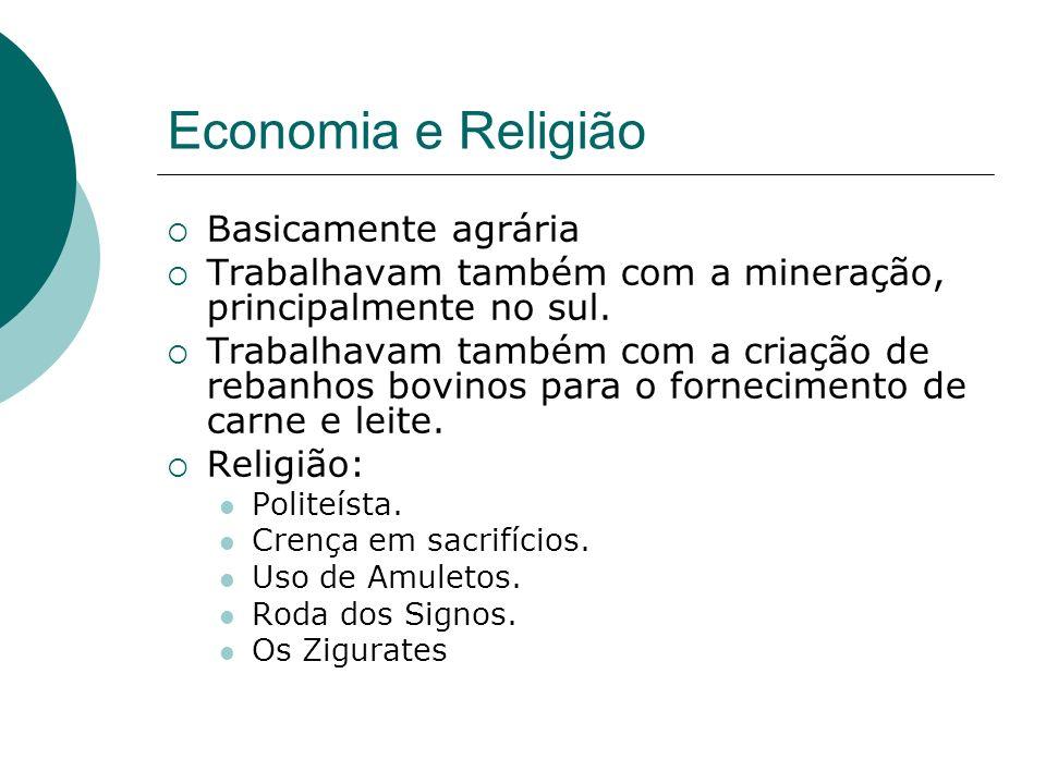 Economia e Religião Basicamente agrária Trabalhavam também com a mineração, principalmente no sul. Trabalhavam também com a criação de rebanhos bovino