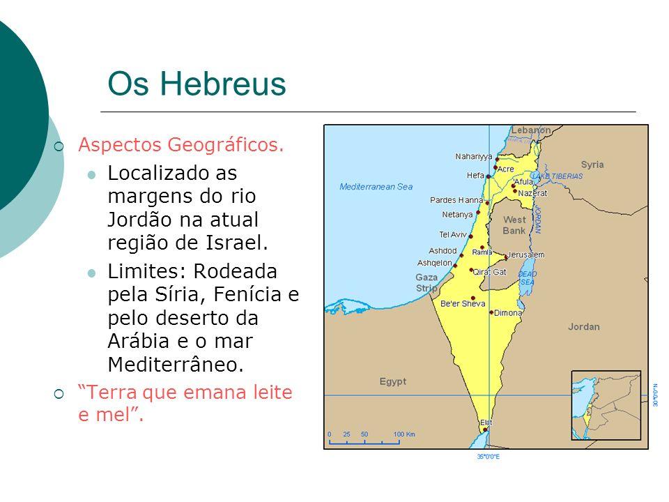 Os Hebreus Aspectos Geográficos. Localizado as margens do rio Jordão na atual região de Israel. Limites: Rodeada pela Síria, Fenícia e pelo deserto da
