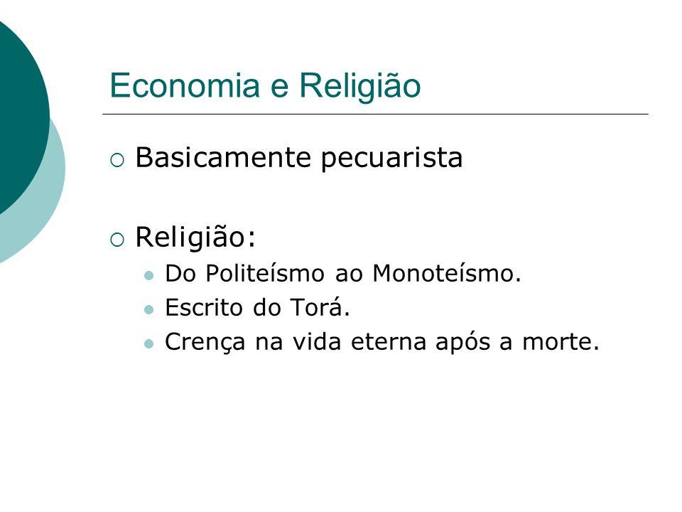 Economia e Religião Basicamente pecuarista Religião: Do Politeísmo ao Monoteísmo. Escrito do Torá. Crença na vida eterna após a morte.