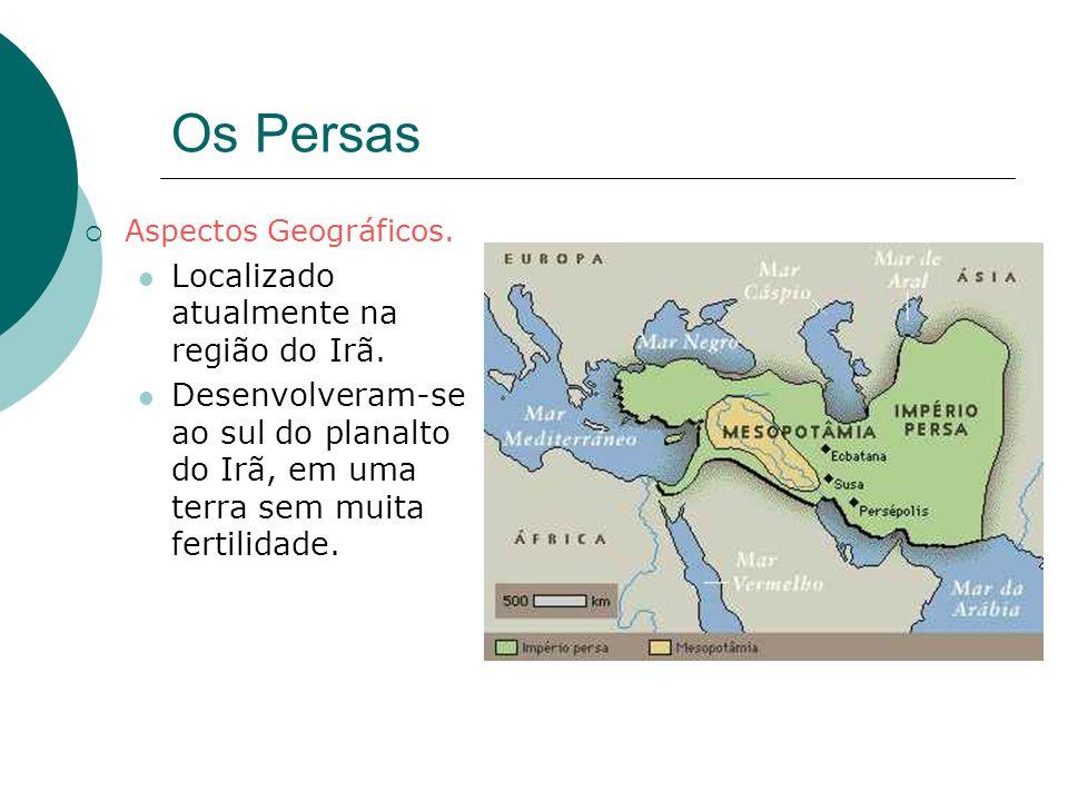 Os Persas Aspectos Geográficos. Localizado atualmente na região do Irã. Desenvolveram-se ao sul do planalto do Irã, em uma terra sem muita fertilidade