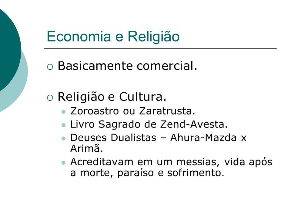 Economia e Religião Basicamente comercial. Religião e Cultura. Zoroastro ou Zaratrusta. Livro Sagrado de Zend-Avesta. Deuses Dualistas – Ahura-Mazda x