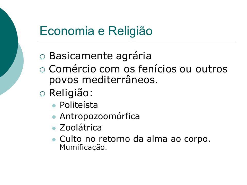 Economia e Religião Basicamente agrária Comércio com os fenícios ou outros povos mediterrâneos. Religião: Politeísta Antropozoomórfica Zoolátrica Cult