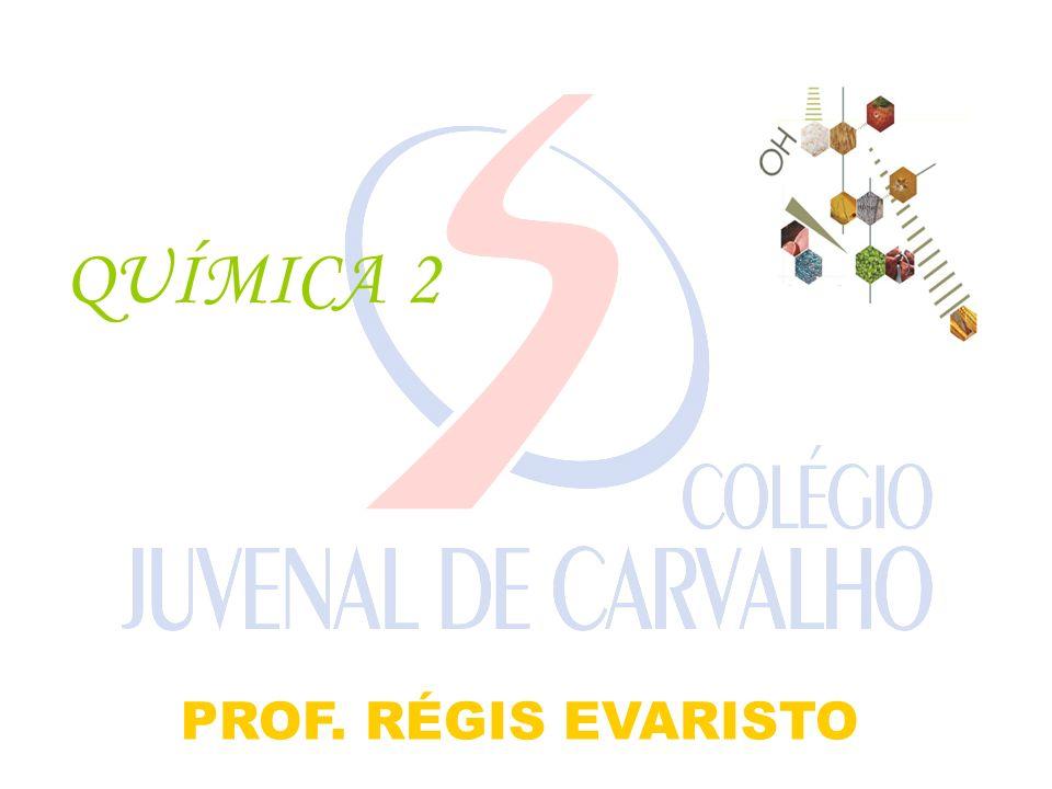QUÍMICA 2 PROF. RÉGIS EVARISTO
