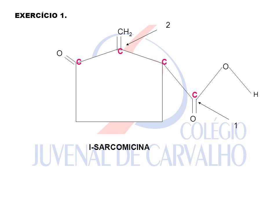 O O O H CH 2 1 2 I-SARCOMICINA C C C C EXERCÍCIO 1.