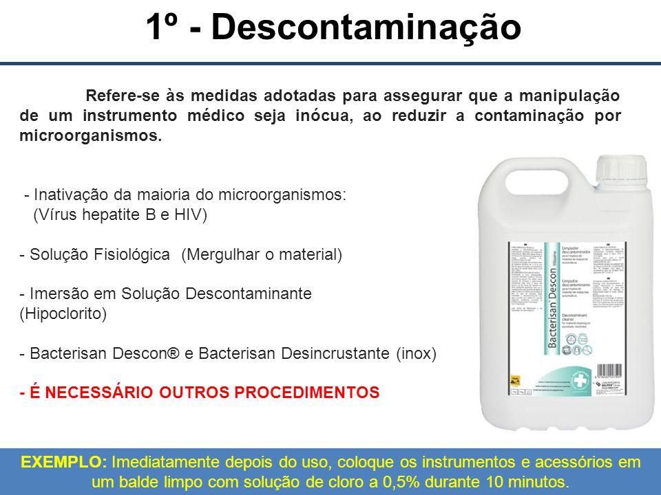 1º - Descontaminação Refere-se às medidas adotadas para assegurar que a manipulação de um instrumento médico seja inócua, ao reduzir a contaminação por microorganismos.