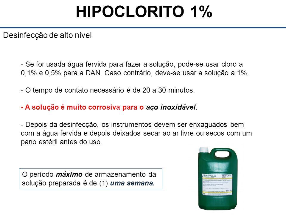 HIPOCLORITO 1% Desinfecção de alto nível - Se for usada água fervida para fazer a solução, pode-se usar cloro a 0,1% e 0,5% para a DAN.