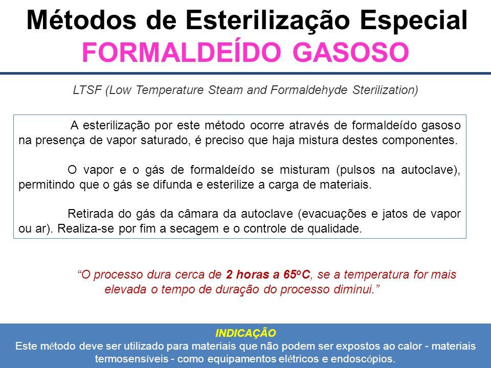 Métodos de Esterilização Especial FORMALDEÍDO GASOSO A esterilização por este método ocorre através de formaldeído gasoso na presença de vapor saturado, é preciso que haja mistura destes componentes.