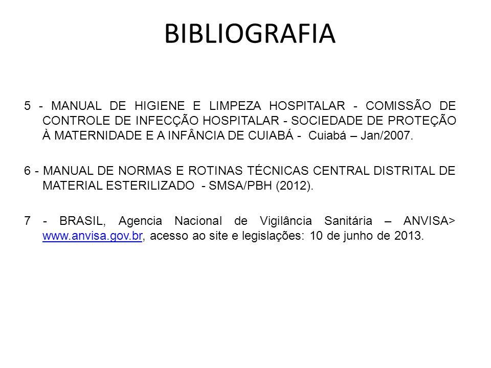 BIBLIOGRAFIA 5 - MANUAL DE HIGIENE E LIMPEZA HOSPITALAR - COMISSÃO DE CONTROLE DE INFECÇÃO HOSPITALAR - SOCIEDADE DE PROTEÇÃO À MATERNIDADE E A INFÂNCIA DE CUIABÁ - Cuiabá – Jan/2007.