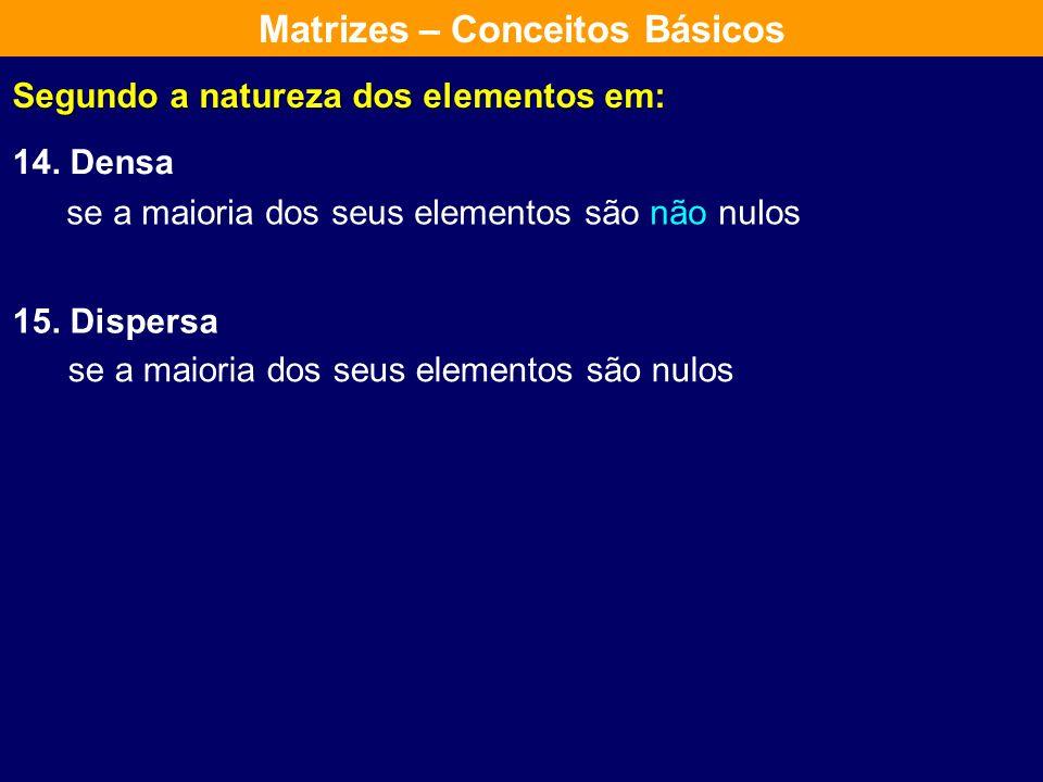 Segundo a natureza dos elementos em: 12. Identidade: Matriz com n linhas e n colunas, diagonal principal com todos os elementos iguais a 1, e os demai