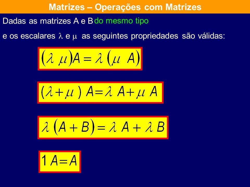 Produto por um escalar (número real) Sejam A uma matriz e um escalar O produto de por A é uma matriz C que se obtêm de A multiplicando todos os seus e