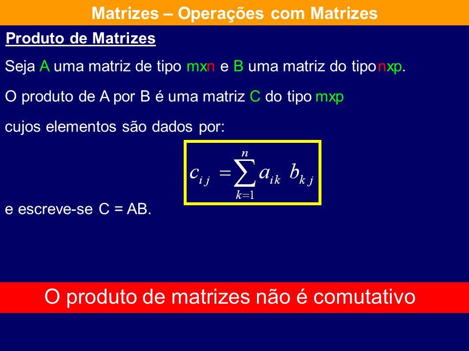 123 253 2 123 25 3 102 = x3 3x3 8 2x 3 12 15 29 27 Matrizes – Operações com Matrizes O elemento c ij da matriz C é o produto da linha i da matriz A pe