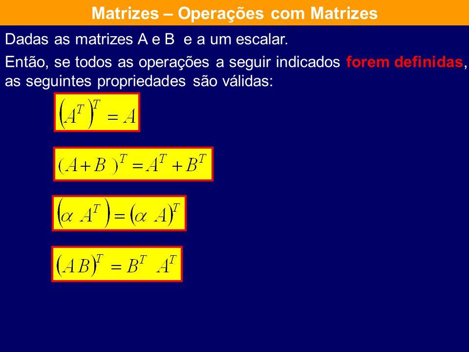 Transposição de Matrizes Seja A uma matriz de tipo mxn. Denomina-se transposta de A a uma matriz B do tipo nxm tal que: e escreve-se B = A T Matrizes