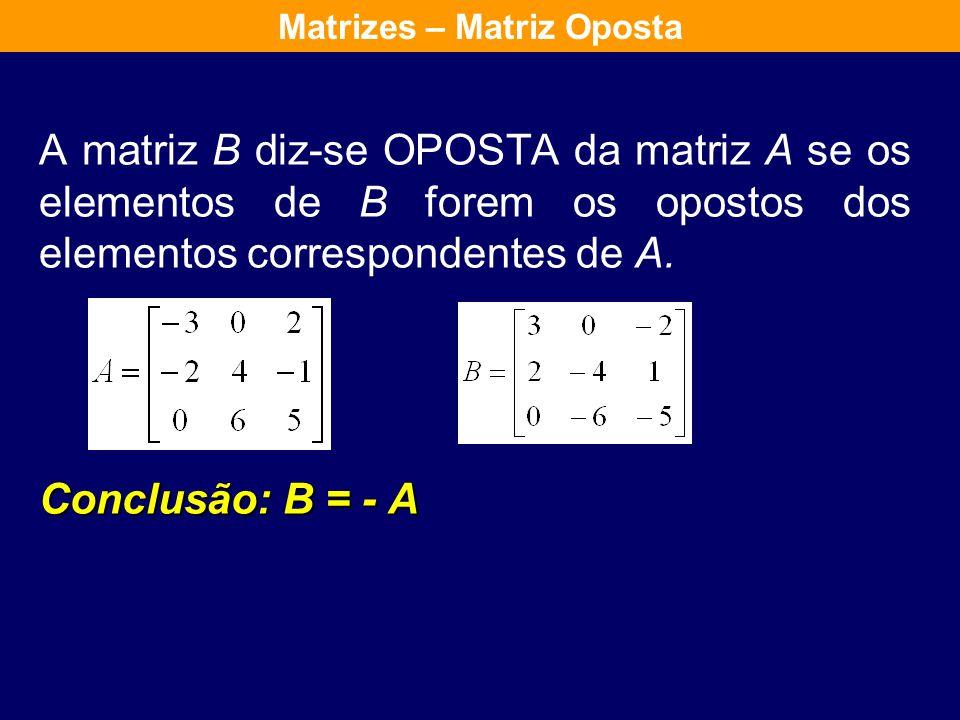 Então, se todos as operações a seguir indicados forem definidas, as seguintes propriedades são válidas: Dadas as matrizes A e B e a um escalar. Matriz