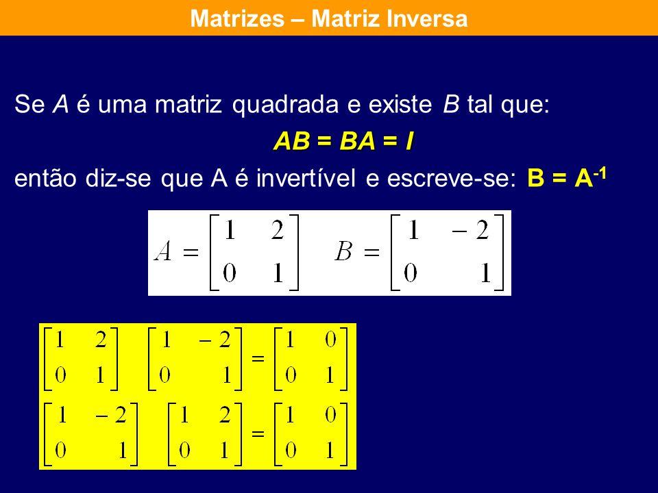 A matriz B diz-se OPOSTA da matriz A se os elementos de B forem os opostos dos elementos correspondentes de A. Conclusão: B = - A Matrizes – Matriz Op