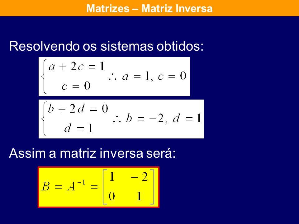Como encontrar a matriz inversa de uma matriz A dada? Vamos lembrar que sendo: B = A -1, então teremos: A. B = I ou ainda, A. A -1 = I Matrizes – Matr