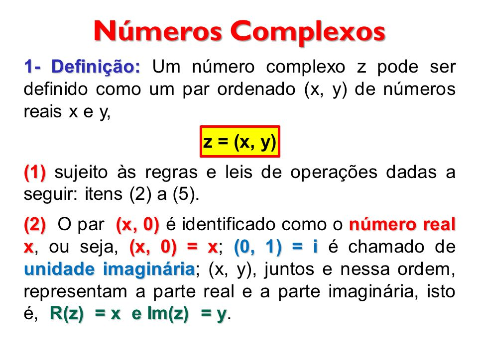 (3) x 1 = x 2 y 1 = y 2 (3) (x 1, y 1 ) = (x 2, y 2 ) x 1 = x 2 e y 1 = y 2 Se z 1 = (x 1, y 1 ) e z 2 = (x 2, y 2 ), então: (4) (4) z 1 + z 2 = (x 1 + x 2, y 1 + y 2 ) = (x 1, y 1 ) + (x 2, y 2 ) (5) (5) z 1 z 2 = (x 1 y 1 ).