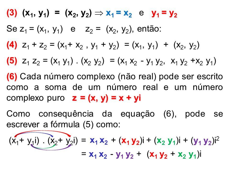 (3) x 1 = x 2 y 1 = y 2 (3) (x 1, y 1 ) = (x 2, y 2 ) x 1 = x 2 e y 1 = y 2 Se z 1 = (x 1, y 1 ) e z 2 = (x 2, y 2 ), então: (4) (4) z 1 + z 2 = (x 1