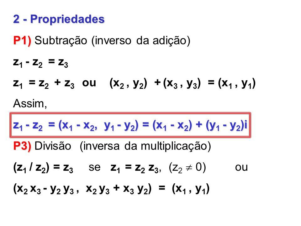 2 - Propriedades P1) P1) Subtração (inverso da adição) z 1 - z 2 = z 3 z 1 = z 2 + z 3 ou (x 2, y 2 ) + (x 3, y 3 ) = (x 1, y 1 ) Assim, z 1 - z 2 = (