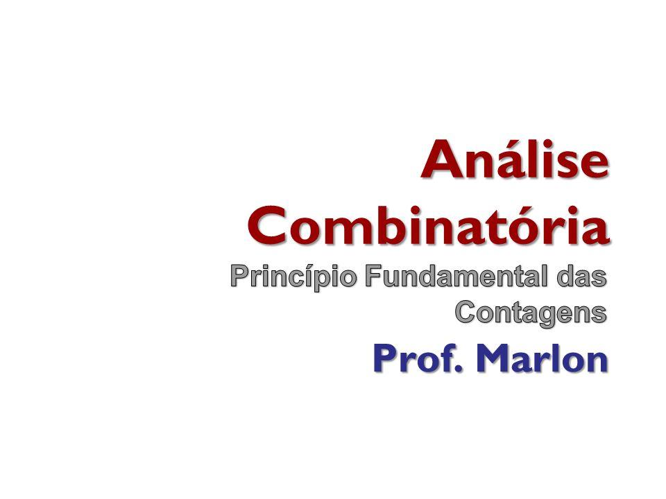 Análise Combinatória Prof. Marlon