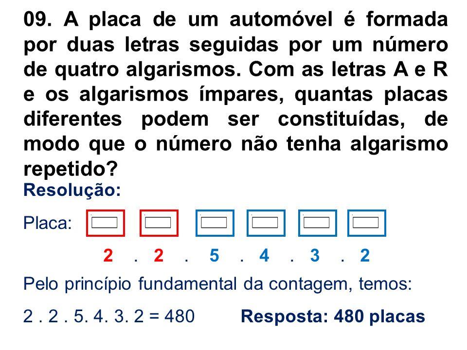 09. A placa de um automóvel é formada por duas letras seguidas por um número de quatro algarismos. Com as letras A e R e os algarismos ímpares, quanta