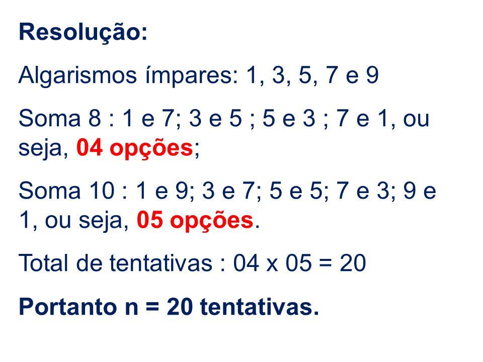 Resolução: Algarismos ímpares: 1, 3, 5, 7 e 9 Soma 8 : 1 e 7; 3 e 5 ; 5 e 3 ; 7 e 1, ou seja, 04 opções; Soma 10 : 1 e 9; 3 e 7; 5 e 5; 7 e 3; 9 e 1,