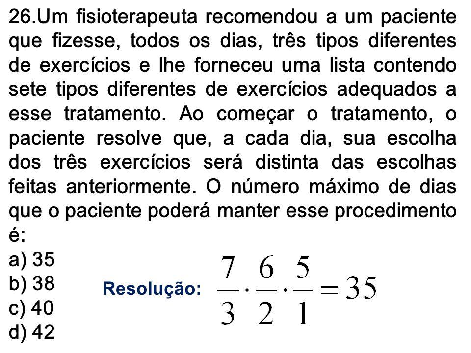 26.Um fisioterapeuta recomendou a um paciente que fizesse, todos os dias, três tipos diferentes de exercícios e lhe forneceu uma lista contendo sete t