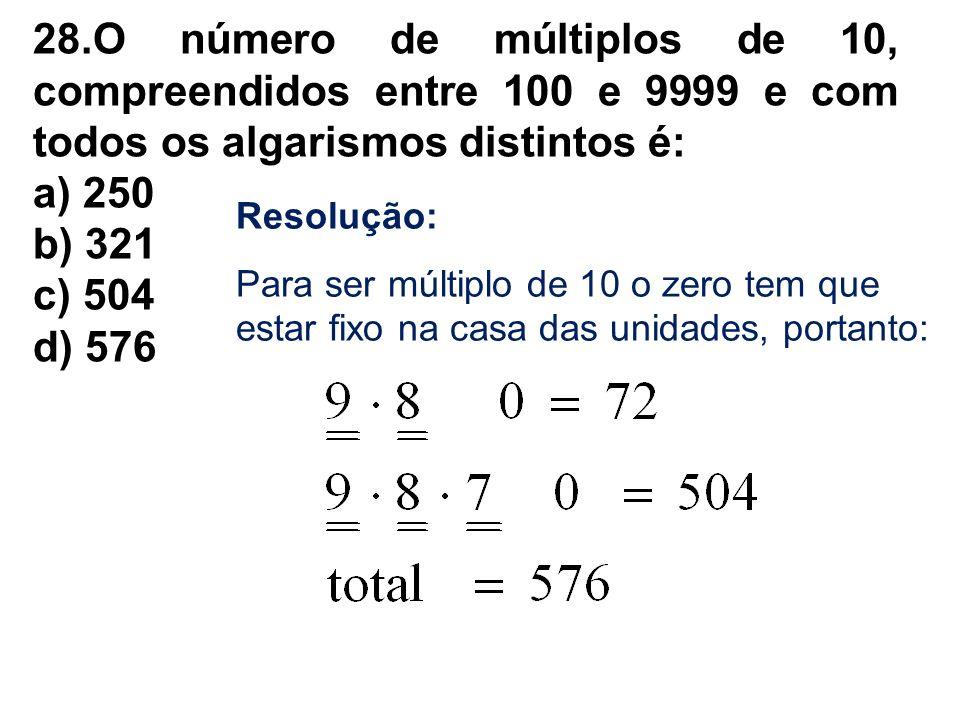 28.O número de múltiplos de 10, compreendidos entre 100 e 9999 e com todos os algarismos distintos é: a) 250 b) 321 c) 504 d) 576 Resolução: Para ser