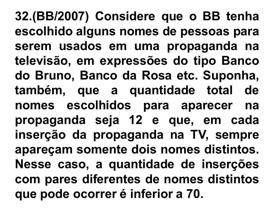 32.(BB/2007) Considere que o BB tenha escolhido alguns nomes de pessoas para serem usados em uma propaganda na televisão, em expressões do tipo Banco