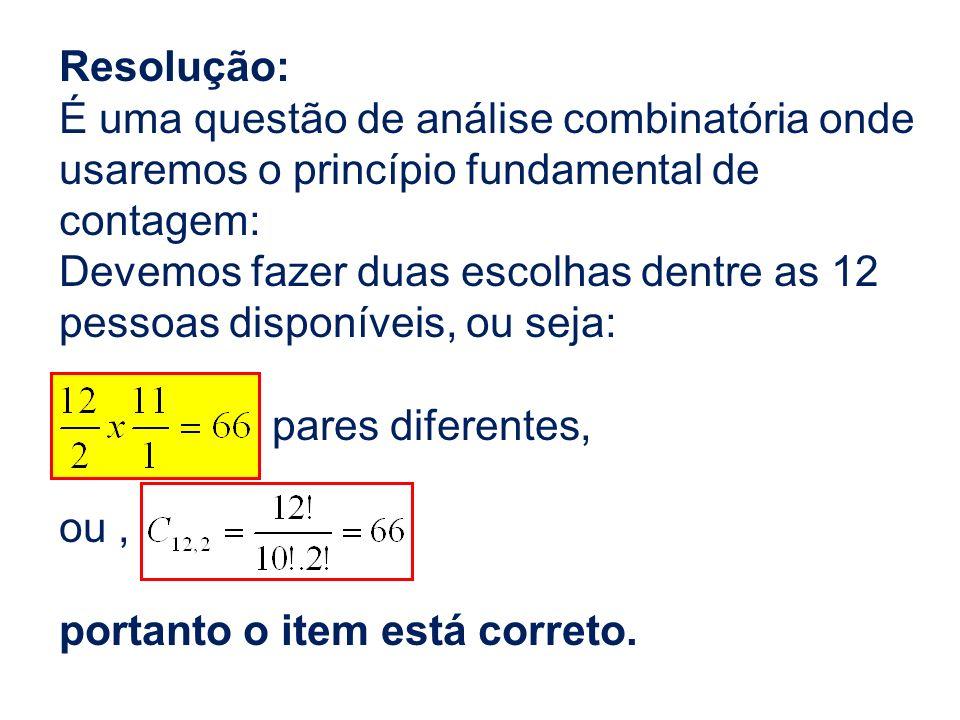 Resolução: É uma questão de análise combinatória onde usaremos o princípio fundamental de contagem: Devemos fazer duas escolhas dentre as 12 pessoas d