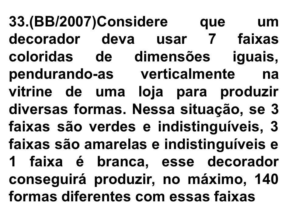 33.(BB/2007)Considere que um decorador deva usar 7 faixas coloridas de dimensões iguais, pendurando-as verticalmente na vitrine de uma loja para produ