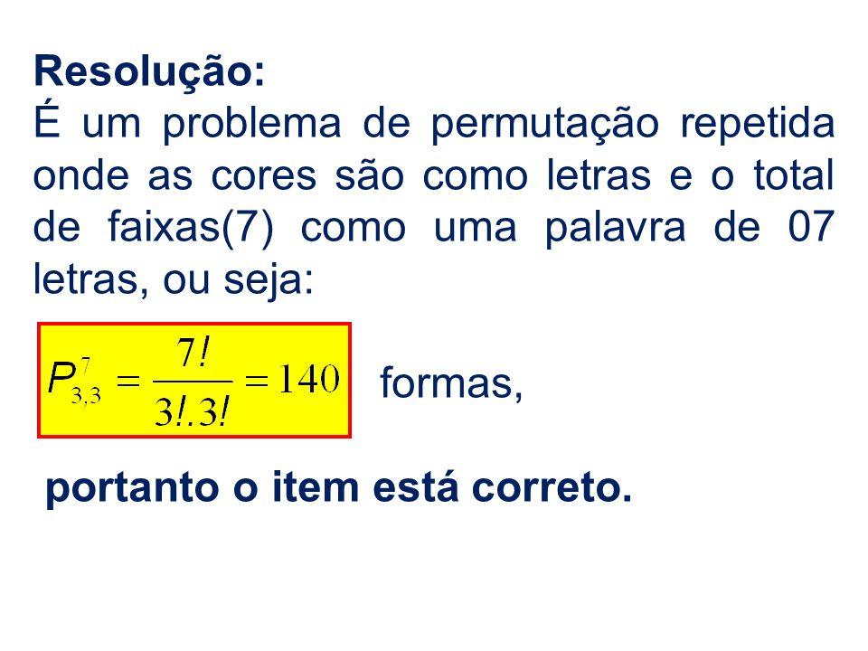 Resolução: É um problema de permutação repetida onde as cores são como letras e o total de faixas(7) como uma palavra de 07 letras, ou seja: formas, p