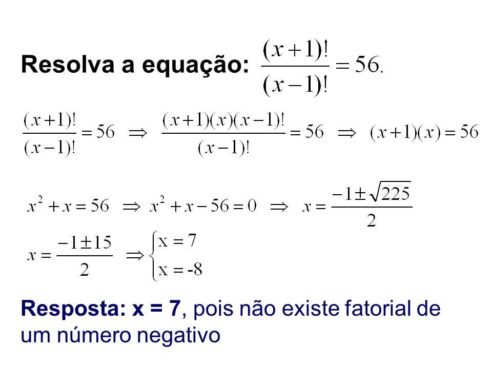 Resolva a equação: Resposta: x = 7, pois não existe fatorial de um número negativo
