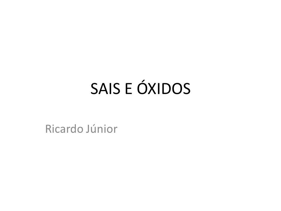 SAIS E ÓXIDOS Ricardo Júnior