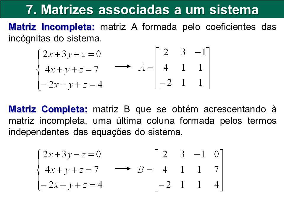 7. Matrizes associadas a um sistema Matriz Incompleta: Matriz Incompleta: matriz A formada pelo coeficientes das incógnitas do sistema. Matriz Complet