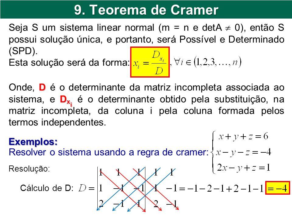 9. Teorema de Cramer Seja S um sistema linear normal (m = n e detA 0), então S possui solução única, e portanto, será Possível e Determinado (SPD). Es