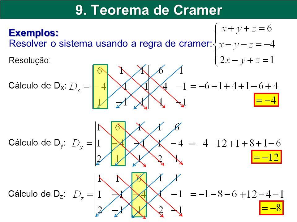9. Teorema de Cramer Resolver o sistema usando a regra de cramer: Exemplos: Resolução: Cálculo de D X : Cálculo de D y : Cálculo de D z :