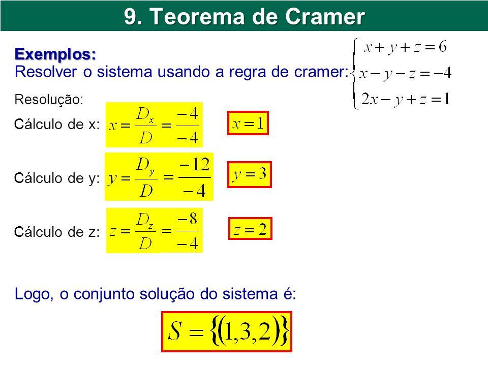 9. Teorema de Cramer Resolver o sistema usando a regra de cramer: Exemplos: Resolução: Cálculo de x: Cálculo de y: Cálculo de z: Logo, o conjunto solu