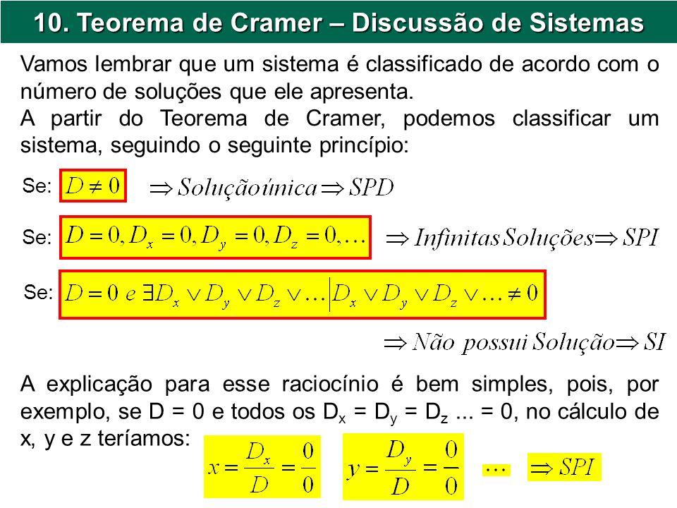 10. Teorema de Cramer – Discussão de Sistemas Se: Vamos lembrar que um sistema é classificado de acordo com o número de soluções que ele apresenta. A