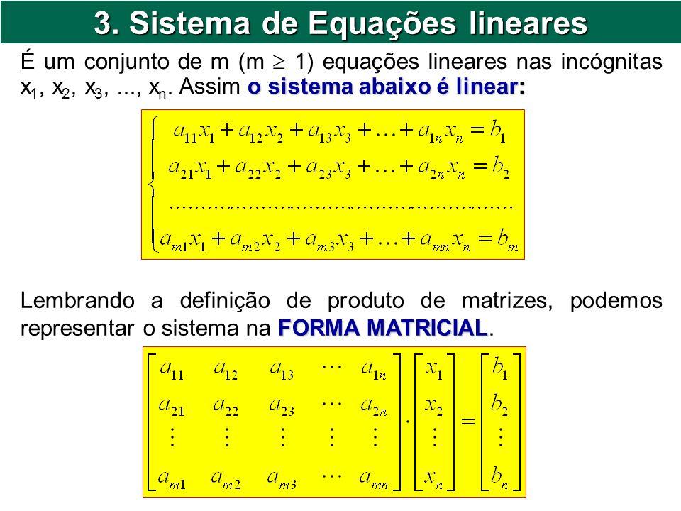 3. Sistema de Equações lineares o sistema abaixo é linear: É um conjunto de m (m 1) equações lineares nas incógnitas x 1, x 2, x 3,..., x n. Assim o s
